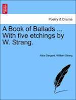 A Book of Ballads ... With five etchings by W. Strang. af Alice Sargant, William Strang