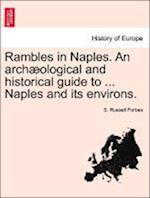 Rambles in Naples. an Arch Ological and Historical Guide to ... Naples and Its Environs. af S. Russell Forbes