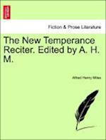 The New Temperance Reciter. Edited by A. H. M. af Alfred Henry Miles
