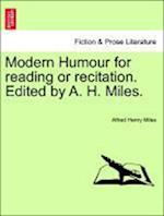 Modern Humour for Reading or Recitation. Edited by A. H. Miles. af Alfred Henry Miles
