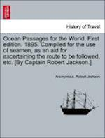 Ocean Passages for the World. First Edition. 1895. Compiled for the Use of Seamen, as an Aid for Ascertaining the Route to Be Followed, Etc. [By Capta