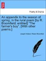 "An Appendix to the Season of Spring, in the Rural Poem [By R. Bloomfield; Entitled] ""The Farmer's Boy."" [With Other Poems.]"