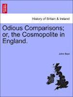 Odious Comparisons; or, the Cosmopolite in England. af John Best