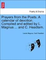 Prayers from the Poets. A calendar of devotion. Compiled and edited by L. Magnus ... and C. Headlam.