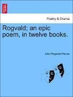 Rogvald; an epic poem, in twelve books. af John Fitzgerald Pennie