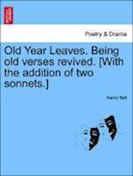 Old Year Leaves. Being old verses revived. [With the addition of two sonnets.]