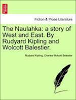 The Naulahka: a story of West and East. By Rudyard Kipling and Wolcott Balestier.