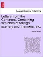 Letters from the Continent. Containing sketches of foreign scenery and manners, etc.