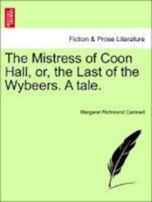 The Mistress of Coon Hall, or, the Last of the Wybeers. A tale.