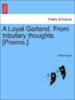 A Loyal Garland. from Tributary Thoughts. [Poems.] af Clara Payne