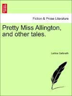 Pretty Miss Allington, and other tales.