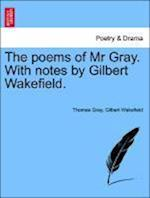 The poems of Mr Gray. With notes by Gilbert Wakefield. af Gilbert Wakefield, Thomas Gray