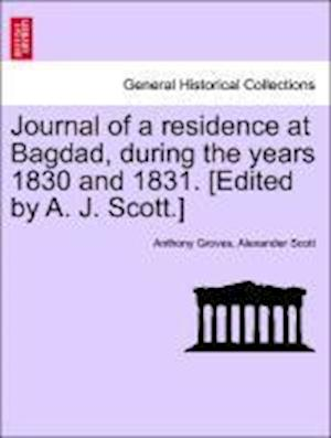 Journal of a residence at Bagdad, during the years 1830 and 1831. [Edited by A. J. Scott.]