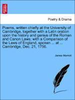 Poems, Written Chiefly at the University of Cambridge, Together with a Latin Oration Upon the History and Genius of the Roman and Canon Laws; With a C