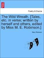 The Wild Wreath. [Tales, Etc. in Verse; Written by Herself and Others, Edited by Miss M. E. Robinson.]