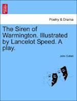 The Siren of Warmington. Illustrated by Lancelot Speed. a Play.