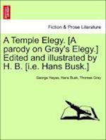 A Temple Elegy. [A Parody on Gray's Elegy.] Edited and Illustrated by H. B. [I.E. Hans Busk.]