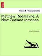 Matthew Redmayne. A New Zealand romance. af Oliver H. Growden