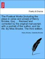 The Poetical Works [including the plays in verse and prose] of Henry Brooke, Esq. ... Revised and corrected by the original manuscript; with a portrai