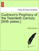 Cudmore's Prophecy of the Twentieth Century. [With Plates.]