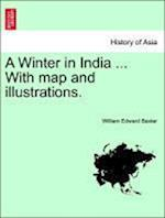 A Winter in India ... with Map and Illustrations.