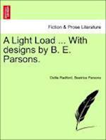 A Light Load ... with Designs by B. E. Parsons. af Beatrice Parsons, Dollie Radford