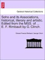 Soho and its Associations, historical, literary and artistic. Edited from the MSS. of ... E. F. Rimbault by G. Clinch.