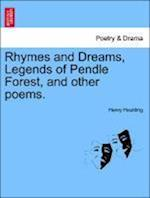 Rhymes and Dreams, Legends of Pendle Forest, and Other Poems. af Henry Houlding