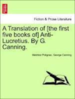 A Translation of [The First Five Books Of] Anti-Lucretius. by G. Canning. af George Canning, Melchior Polignac