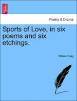 Sports of Love, in Six Poems and Six Etchings.