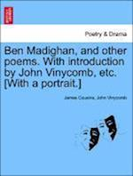 Ben Madighan, and Other Poems. with Introduction by John Vinycomb, Etc. [With a Portrait.] af James Cousins, John Vinycomb
