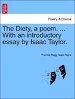 The Diety, a poem. ... With an introductory essay by Isaac Taylor.