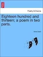 Eighteen Hundred and Thirteen; A Poem in Two Parts. af Anne Grant