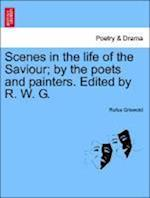 Scenes in the Life of the Saviour; By the Poets and Painters. Edited by R. W. G. af Rufus W. Griswold