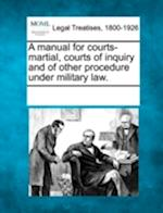 A Manual for Courts-Martial, Courts of Inquiry and of Other Procedure Under Military Law.