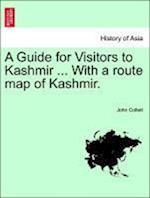 A Guide for Visitors to Kashmir ... With a route map of Kashmir.