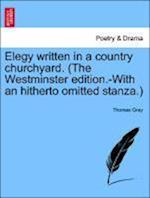 Elegy written in a country churchyard. (The Westminster edition.-With an hitherto omitted stanza.) af Thomas Gray