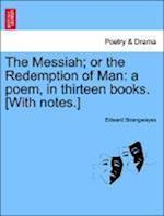 The Messiah; or the Redemption of Man: a poem, in thirteen books. [With notes.] af Edward Strangwayes