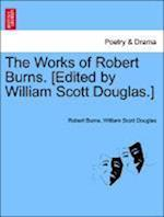 The Works of Robert Burns. [Edited by William Scott Douglas.] af Robert Burns, William Scott Douglas
