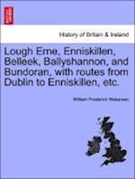 Lough Erne, Enniskillen, Belleek, Ballyshannon, and Bundoran, with routes from Dublin to Enniskillen, etc. af William Frederick Wakeman