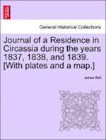 Journal of a Residence in Circassia During the Years 1837, 1838, and 1839. [With Plates and a Map.] Vol. I af James Bell