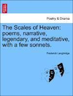 The Scales of Heaven: poems, narrative, legendary, and meditative, with a few sonnets.