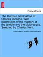 The Humour and Pathos of Charles Dickens. With illustrations of his mastery of the terrible and the picturesque. Selected by Charles Kent.