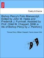 Bishop Percy's Folio Manuscript. Edited by John W. Hales and Frederick J. Furnivall. Assisted by Prof. Child W. Chappell. [With a life of Bishop Percy