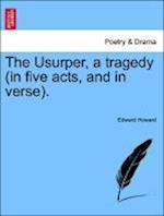 The Usurper, a Tragedy (in Five Acts, and in Verse).