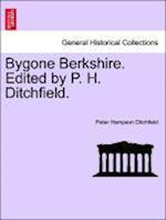 Bygone Berkshire. Edited by P. H. Ditchfield.
