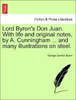 Lord Byron's Don Juan. with Life and Original Notes, by A. Cunningham ... and Many Illustrations on Steel. Complete Edition, with Notes. af George Gordon Byron