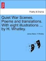 Quiet War Scenes. Poems and Translations. with Eight Illustrations ... by H. Whatley.
