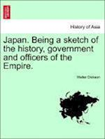 Japan. Being a Sketch of the History, Government and Officers of the Empire. af Walter Dickson