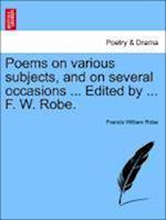 Poems on various subjects, and on several occasions ... Edited by ... F. W. Robe. af Francis William Robe